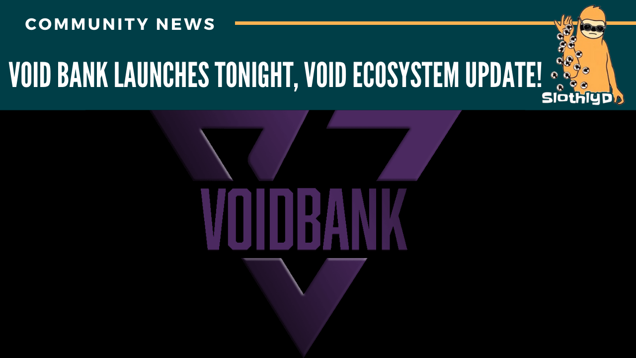 Void Bank Launches tonight, Void EcoSystem Update!