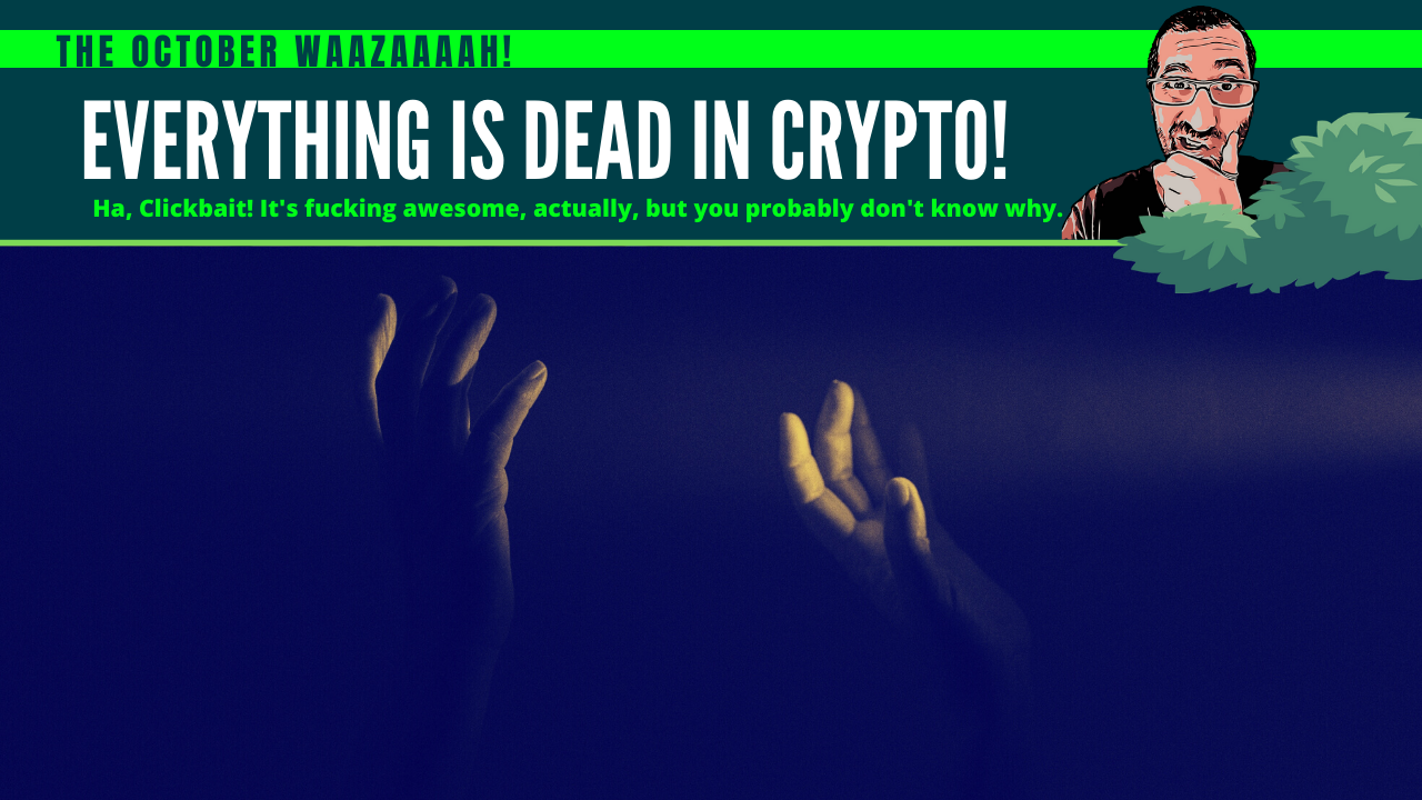 Waazaaaah: Everything is dead in Crypto!